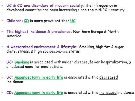 UC & CD are disorders of modern society: their frequency in developed countries has been increasing since the mid-20 th century. Children: CD is more prevalent.