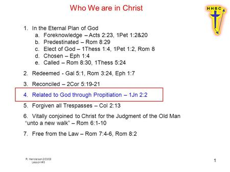 R. Henderson 2/03/08 Lesson # 5 1 1.In the Eternal Plan of God a.Foreknowledge – Acts 2:23, 1Pet 1:2&20 b.Predestinated – Rom 8:29 c.Elect of God – 1Thess.