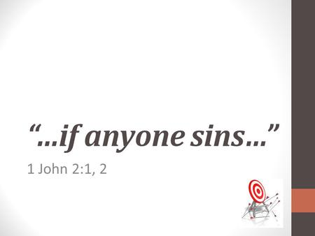 """…if anyone sins…"" 1 John 2:1, 2. 1 John 2:1, 2 - KJV 1 My little children, these things I write unto you, that ye sin not. And if any man sin, we have."