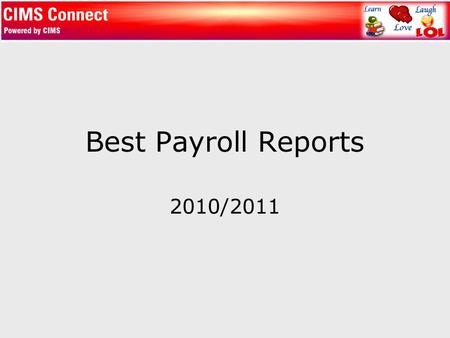 Best Payroll Reports 2010/2011. Assignment Reports Payroll Assignment/HR Position Compare EIS.997 Run each payroll to make sure payroll assignments (PAY.345)