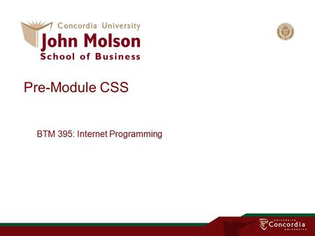 Pre-Module CSS BTM 395: Internet Programming. Cascading Style Sheets (CSS) Separation of structure from presentation CSS guide and tutorial –http://www.westciv.com/style_master/academy/css_tutorial/index.htmlhttp://www.westciv.com/style_master/academy/css