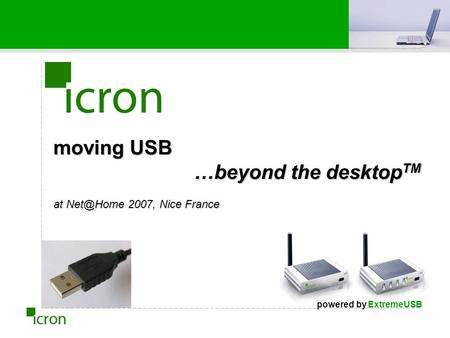 Moving USB …beyond the desktop TM at 2007, Nice France powered by ExtremeUSB.