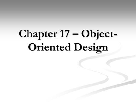 Chapter 17 – Object- Oriented Design. Chapter Goals To learn about the software life cycle To learn about the software life cycle To learn how to discover.