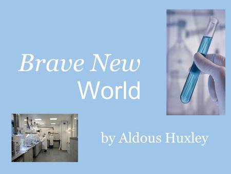 Brave New by Aldous Huxley World. HISTORICAL TIMELINE o 1879: The first psychological laboratory opens in Germany o 1886: Freud opens his psychology practice.