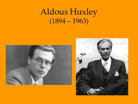 Aldous Huxley (1894 – 1963). Background -Aldous Leonard Huxley was born in 1894 in Surrey, England -He came from a family of distinguished scientists.
