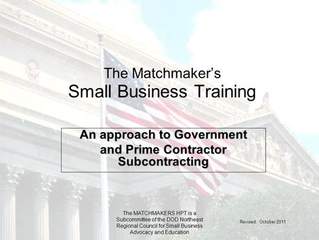 The Matchmaker's Small Business Training An approach to Government and Prime Contractor Subcontracting The MATCHMAKERS HPT is a Subcommittee of the <strong>DOD</strong>.