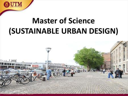 Master of Science (SUSTAINABLE URBAN DESIGN). SYNOPSIS THE ONLY INNOVATION FOCUSSED MASTERS BY COURSE WORK THAT ADDRESSES CURRENT LOCAL AND GLOBAL SUSTAINABLE.