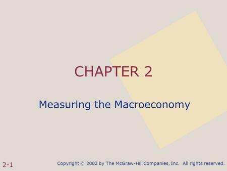 Copyright © 2002 by The McGraw-Hill Companies, Inc. All rights reserved. 2-1 CHAPTER 2 Measuring the Macroeconomy.