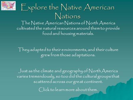 Explore the Native American Nations The Native American Nations of North America cultivated the natural resources around them to provide food and housing.