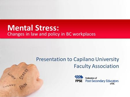 Changes in law and policy in BC workplaces Mental Stress: Presentation to Capilano University Faculty Association.