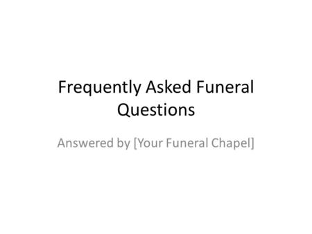 Frequently Asked Funeral Questions Answered by [Your Funeral Chapel]