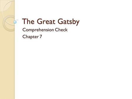 The Great Gatsby Comprehension Check Chapter 7. Gatsby fires all his servants so they wouldn't spread rumors about Daisy's regular visits. While Tom is.