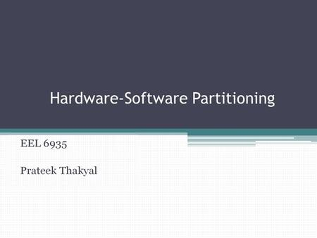 Hardware-Software Partitioning. EEL6935 / 52 Hardware Software Definition Definition: Given an application, hw/sw partitioning maps each region of the.