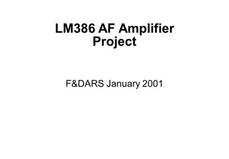 LM386 AF Amplifier Project F&DARS January 2001.