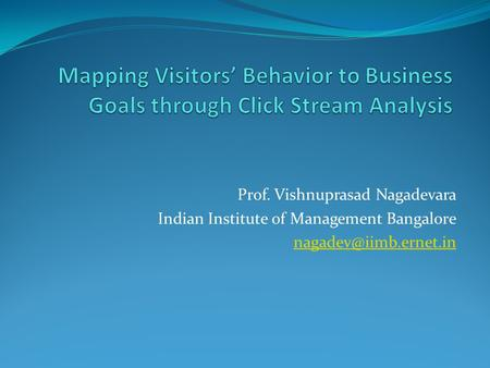 Prof. Vishnuprasad Nagadevara Indian Institute of Management Bangalore
