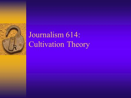 Journalism 614: Cultivation Theory. The ' core ' of cultivation Level of television viewing Beliefs about the world.