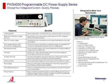 PWS4000 Programmable DC Power Supply Series Choose Your Voltage and Current – Quickly, Precisely Features Featuring:  Linear regulation  Up to 72 V output.