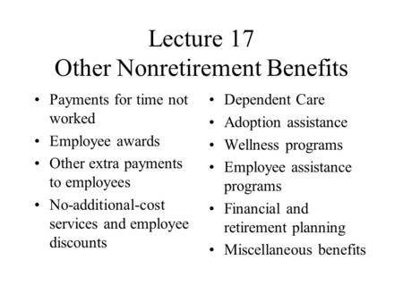 Lecture 17 Other Nonretirement Benefits Payments for time not worked Employee awards Other extra payments to employees No-additional-cost services and.