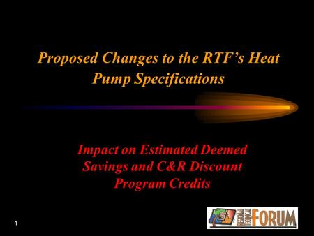 1 Proposed Changes to the RTF's Heat Pump Specifications Impact on Estimated Deemed Savings and C&R Discount Program Credits.