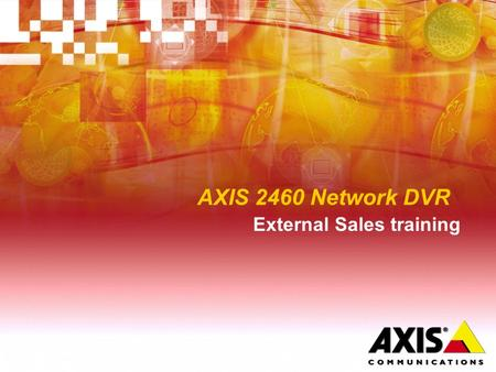 AXIS 2460 Network DVR External Sales training. History  Early 70's  One camera -> VCR  Late 80's  Many cameras -> multiplexer -> timelaps recorder.