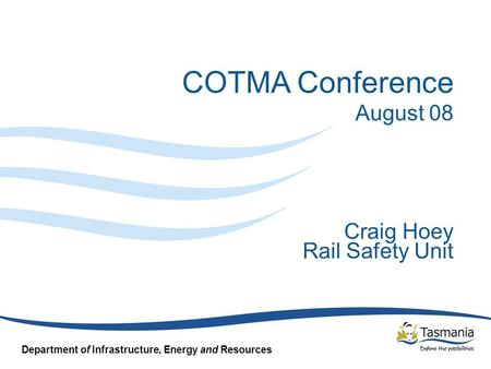 Department of Infrastructure, Energy and Resources COTMA Conference August 08 Craig Hoey Rail Safety Unit.