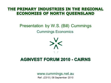 Ref: J2315 | 08 September 2010 Presentation by W.S. (Bill) Cummings www.cummings.net.au Cummings Economics.
