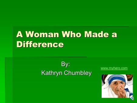 A Woman Who Made a Difference By: Kathryn Chumbley Kathryn Chumbley www.myhero.com.