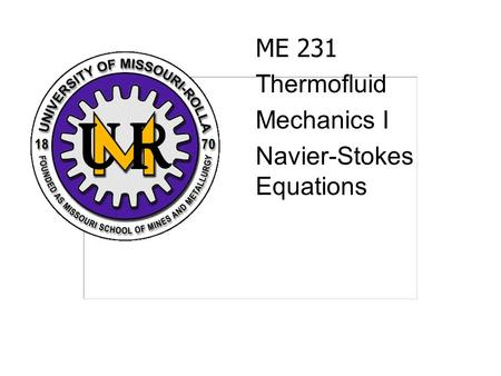 ME 231 Thermofluid Mechanics I Navier-Stokes Equations.