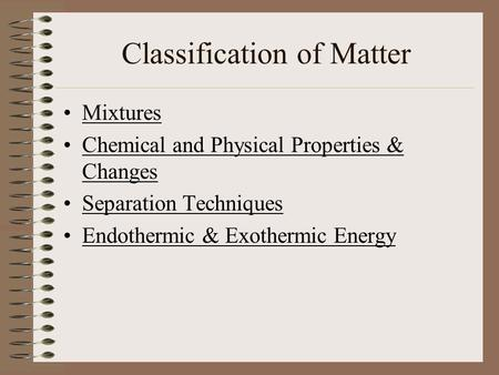 Classification of Matter Mixtures Chemical and Physical Properties & ChangesChemical and Physical Properties & Changes Separation Techniques Endothermic.