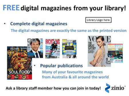 FREE digital magazines from your library! Complete digital magazines Popular publications Ask a library staff member how you can join in today! The digital.