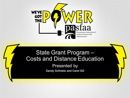 State Grant Program – Costs and Distance Education Presented by Sandy Schmelz and Carol Gill.