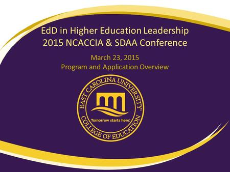 EdD in Higher Education Leadership 2015 NCACCIA & SDAA Conference March 23, 2015 Program and Application Overview.