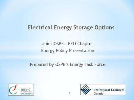Joint OSPE – PEO Chapter Energy Policy Presentation Prepared by OSPE's Energy Task Force 1.