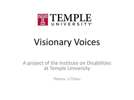 Visionary Voices A project of the Institute on Disabilities at Temple University Photos: JJ Tiziou.