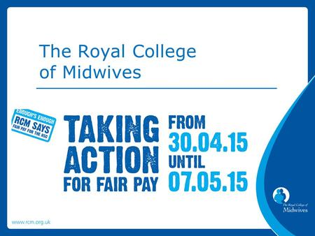 The Royal College of Midwives. RCM members employed in the HSC in Northern Ireland voted yes to both strike action and action short of a strike.
