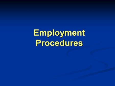 Employment Procedures. By D/ Ahlam EL-Shaer Lecture of Nursing Administration Faculty of Nursing – Mansoura University.