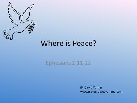 Where is Peace? Ephesians 2:11-22 By David Turner