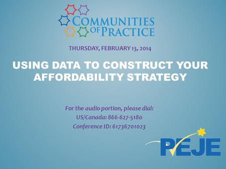 THURSDAY, FEBRUARY 13, 2014 USING DATA TO CONSTRUCT YOUR AFFORDABILITY STRATEGY For the audio portion, please dial: US/Canada: 866-627-5180 Conference.