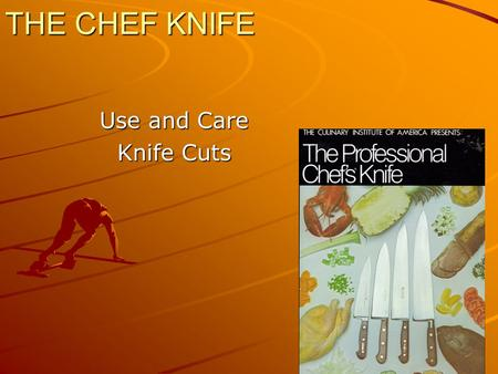 THE CHEF KNIFE Use and Care Knife Cuts. Knife Safety Always keep your knife sharp, it requires less pressure to use and you will less likely to slip and.