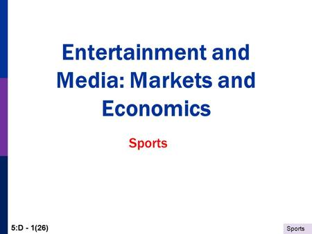 Sports 5:D - 1(26) Entertainment and Media: Markets and Economics Sports.