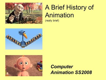 A Brief History of Animation (really brief)‏ Computer Animation SS2008.