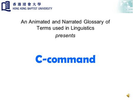 C-command An Animated and Narrated Glossary of Terms used in Linguistics presents.
