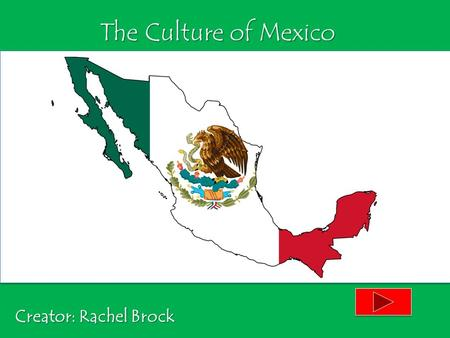 The Culture of Mexico Creator: Rachel Brock. Content area: Social Studies Grade level: 3 rd Grade Summary: The purpose of this powerpoint is to introduce.