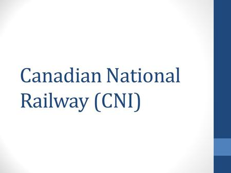 Canadian National Railway (CNI). Background Founded in 1918 by the Canadian gov't Deregulation of 1980 Headquartered in Montreal, Quebec Largest railway.