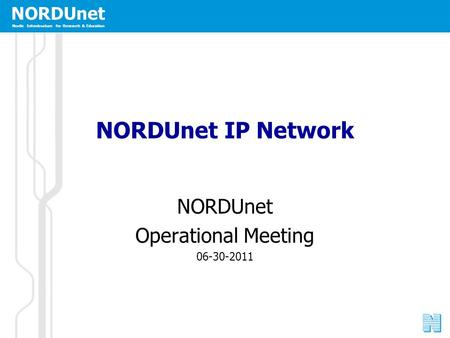NORDUnet Nordic Infrastructure for Research & Education NORDUnet IP Network NORDUnet Operational Meeting 06-30-2011.