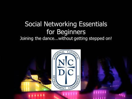 Social Networking Essentials for Beginners Joining the dance...without getting stepped on!