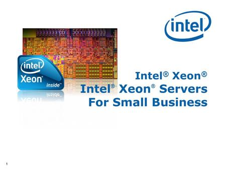11 Intel ® Xeon ® Intel ® Xeon ® Servers For Small Business.
