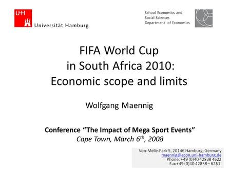 FIFA World Cup in South Africa 2010: Economic scope and limits Von-Melle-Park 5, 20146 Hamburg, Germany Phone: +49 (0)40 42838.