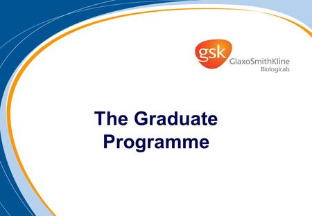 The Graduate Programme. Graduate Programme Objectives The objective of the Graduate Programme is to recruit and develop young talents who have the potential.
