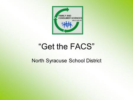 """Get the FACS"" North Syracuse School District. Family and Consumer Sciences + Motivated Students = Positive Life Skills."
